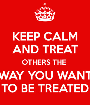 Treat Others How You Want to Be Treated Quotes
