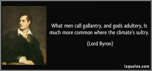 What men call gallantry, and gods adultery, Is much more common where ...