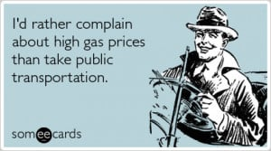... rather complain about high gas prices than take public transportation