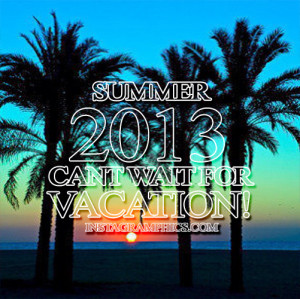 Express yourself with this Summer 2013 Cant Wait For Vacation Quote ...