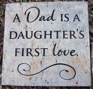 ... dad is a daughter's first love. - Father's Day quote by mrskennedy923