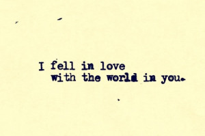Love With The World In You: Quote About I Fell In Love With The World ...