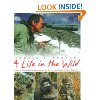 Life in the Wild: George Schaller's Struggle to Save the Last Great ...