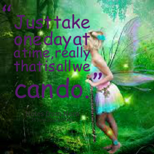 Quotes Picture: just take one day at a time, really that is all we can ...