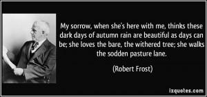 with me, thinks these dark days of autumn rain are beautiful as days ...