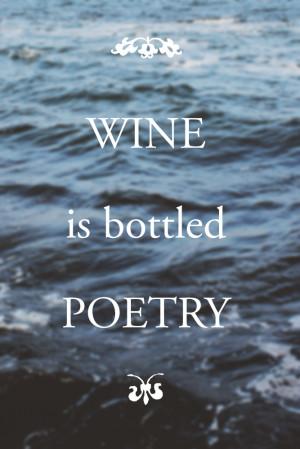 Wine is bottled poetry. – Robert Louis Stevenson