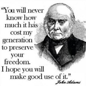 John Adams - You will never know how much it has cost my generation.