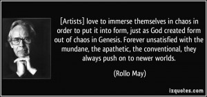 Artists] love to immerse themselves in chaos in order to put it into ...