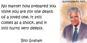 Billy Graham - No matter how prepared you think you are for the death ...