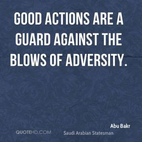 Abu Bakr - Good actions are a guard against the blows of adversity.