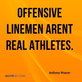 Offensive Lineman Quotes Weaver - Offensive linemen