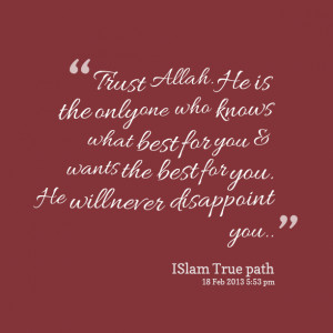 Quotes Picture: trust allah he is the only one who knows what best for ...