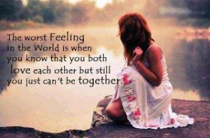 The worst feeling in the world is when you know that you both love ...