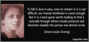 To fall in love is easy, even to remain in it is not difficult; our ...