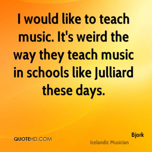 ... weird the way they teach music in schools like Julliard these days