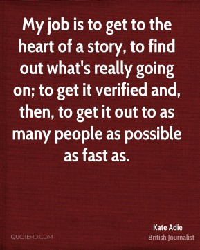 Kate Adie - My job is to get to the heart of a story, to find out what ...