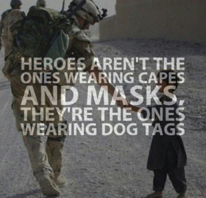 heroes are the ones wearing dog tags.
