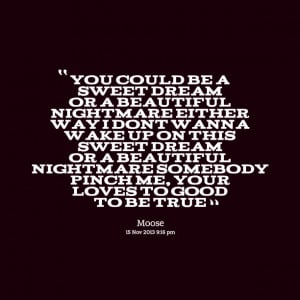 Quotes Picture: you could be a sweet dream or a beautiful nightmare ...