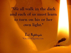 Inspirational quotes we all walk in the dark and each of us must learn