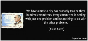 city has probably two or three hundred committees. Every committee ...