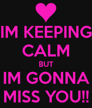 im-keeping-calm-but-im-gonna-miss-you