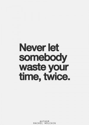 Never let someone waste your time