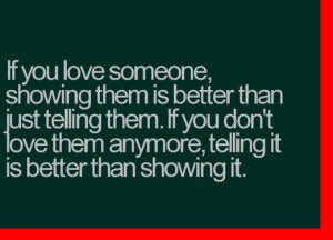 showing them is better than just telling them. If you do not love them ...