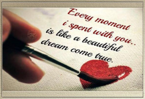 Moment I Spent With You, Is Like a Beautiful Dream Come True ~ Love ...