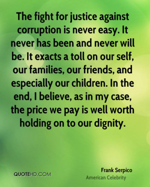 The fight for justice against corruption is never easy. It never has ...