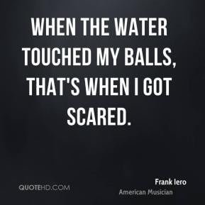 Frank Iero Quote When The Water Touched My Balls Thats I Gotjpg