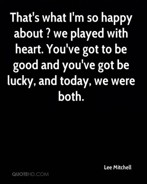That's what I'm so happy about ? we played with heart. You've got to ...