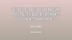 quote-Harold-Ramis-acting-is-all-about-big-hair-and-30022.png