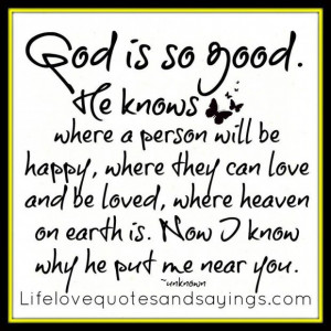 ... where heaven on earth is now i know why he put me near you love quote