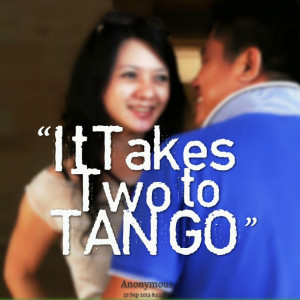 Quotes Picture: it takes two to tango
