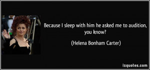 Because I sleep with him he asked me to audition, you know? - Helena ...