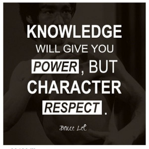 Bruce Lee Quotes Knowledge will give you power, but character respect