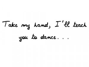 take my hand i ll teach you to dance dance teach hand take it s all ...