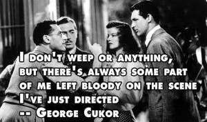 ... Quote - George Cukor - Movie Director Quote #georgecukor #cukor