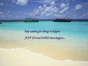 Stop waiting for things to happen,
