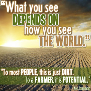 How often do you hear people call farm land, dirt? It's like holding ...