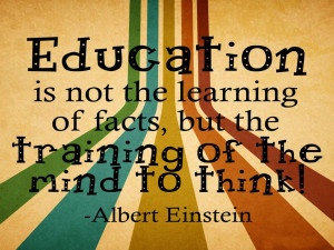 Education is not the learning of facts, but the training