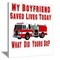 firefighters girlfriend sayings More