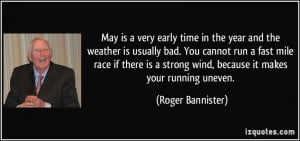 year and the weather is usually bad. You cannot run a fast mile race ...