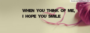 When you think of me, I hope you smile Profile Facebook Covers