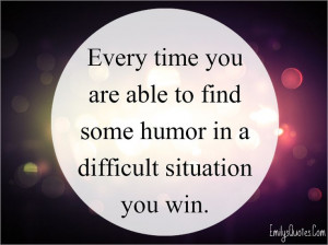 ... - positive, inspirational, humor, difficult situation, win, unknown