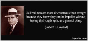 Civilized men are more discourteous than savages because they know ...