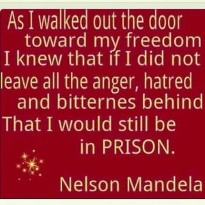 Forgiveness. Nelson Mandela was amazing.