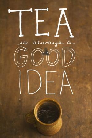 Tea Is Always A Good Idea: Quote About Tea Always Good Idea ~ Daily ...