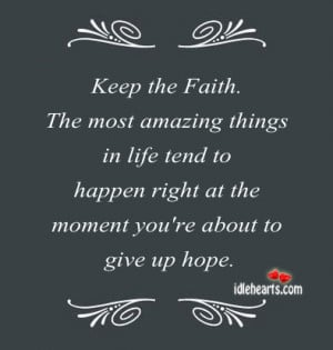 Home » Quotes » Keep The Faith. The Most Amazing Things In Life…