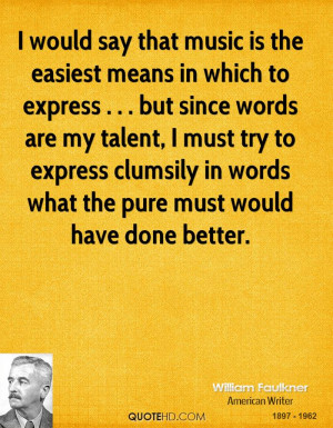 would say that music is the easiest means in which to express ...